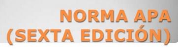 Normas APA (Sexta Edición) para trabajos escritos