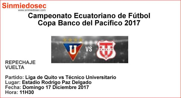 LIGA DE QUITO VS TÉCNICO UNIVERSITARIO (17-12-2017)